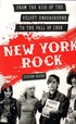 New York Rock - From the Rise of the Velvet Underground to the Fall of CBGB