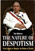 The Nature of Despotism - From Caligula to Mugabe, the Making of Tyrants