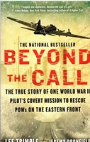 Beyond the Call - True Story of One World War II Pilot's Covert Mission to Rescue POWs on the Eastern Front