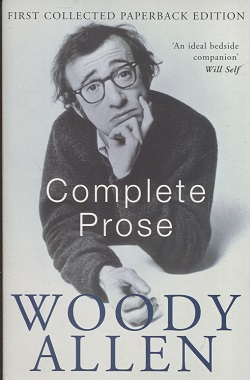 kuva: The Complete Prose of Woody Allen - Without Feathers - Getting Even - Side Effects