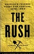 The Rush - America's Fevered Quest for fortune, 1848-1853