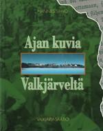 Ajan kuvia Valkjärveltä (Karjalan Kannas)