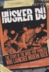 Husker Du - The Story of the Noise-Pop Pioneers Who Launched Modern Rock