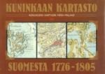 Kuninkaan kartasto Suomesta 1776-1805 - Konungens kartverk från Finland