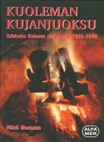 Kuoleman kujanjuoksu - Talvisota Kuhmon rintamalla 1939-1940 (+liite)