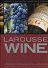 Larousse Wine - The Definitive Reference for Wine Lovers - How to Understand & Enjoy the World's Best Wines