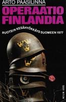 Operaatio Finlandia - Ruotsin kesähyökkäys Suomeen 1977 (1. painos)