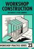 Workshop Construction - Workshop Practice Series Number 23