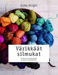 Knight Erika - Värikkäät silmukat - 20 kaunista neuleprojektia ja ideoita värienkäyttöön