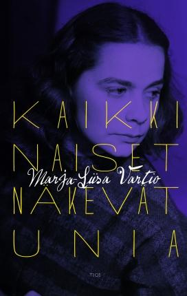 Vartio Marja-Liisa - Kaikki naiset näkevät unia