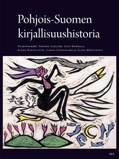 Carlsson Sinikka (toim.) et al - Pohjois-Suomen kirjallisuushistoria