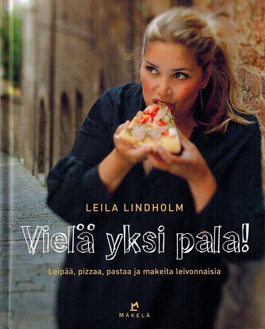 Lindholm Leila - Vielä yksi pala! - Leipää, pizzaa, pastaa ja makeita leivonnaisia