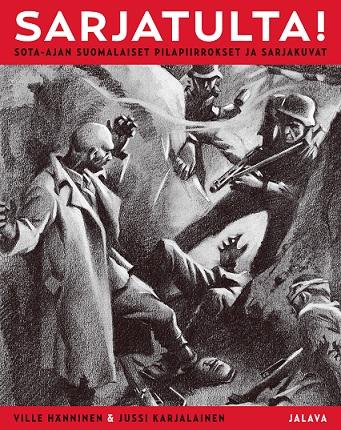 Hänninen Ville - Karjalainen Jussi - Sarjatulta! - Sota-ajan suomalaiset pilapiirrokset ja sarjakuvat