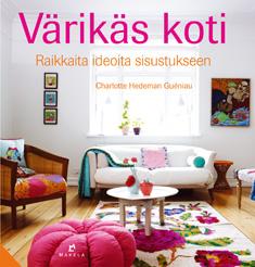 Hedeman Gueniau Charlotte - Värikäs koti - Raikkaita ideoita sisustukseen