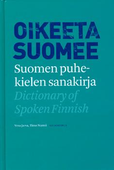 Jarva Vesa - Nurmi Timo - Oikeeta suomee - Suomen puhekielen sanakirja