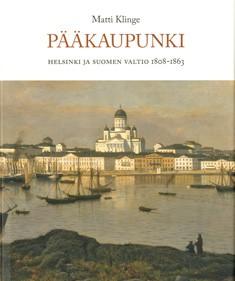 Klinge Matti - Pääkaupunki - Helsinki ja Suomen valtio 1808-1863