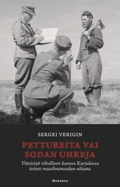 Verigin Sergei - Pettureita vai sodan uhreja - Yhteistyö vihollisen kanssa Karjalassa toisen maailmansodan aikana