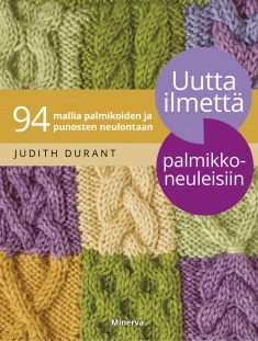 Durant Judith - Vilaubi Mars (kuv.) - Uutta ilmettä palmikkoneuleisiin - 94 mallia palmikoiden ja punosten neulontaan