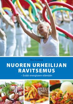Ilander Olli - Nuoren urheilijan ravitsemus - Eväät energiseen elämään