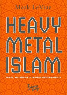LeVine Mark - Heavy metal Islam - Vainoa, vastarintaa ja taistelua muslimisieluista