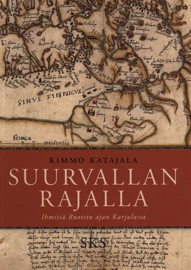 Katajala Kimmo - Suurvallan rajalla - Ihmisiä Ruotsin ajan Karjalassa
