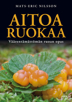 Nilsson Mats-Eric - Aitoa ruokaa - Väärentämättömän ruoan opas
