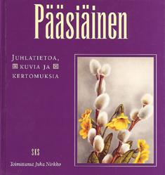 Nirkko Juha (toim.) - Pääsiäinen - Juhlatietoa, kuvia ja kertomuksia