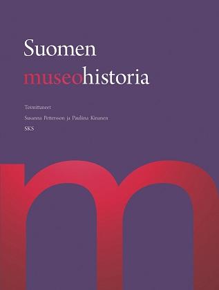 Pettersson Susanna - Kinanen Pauliina (toim.) - Suomen museohistoria
