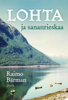 Bärman Raimo - Lohta ja sananrieskaa - Lähde matkalle villiin luontoon!