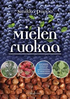 Piippo Sinikka - Mielen ruokaa - Ravinnon vaikutus muistiin, jaksamiseen ja henkiseen tasapainoon