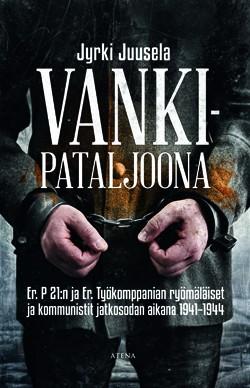 Juusela Jyrki - Vankipataljoona - Erillinen pataljoona 21:n kommunistit ja ryömäläiset jatkosodassa