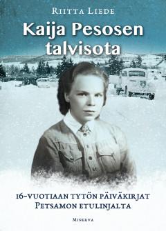 Pesonen Kaija - Liede Riitta - Kaija Pesosen talvisota - 16-vuotiaan tytön päiväkirjat Petsamon etulinjalta
