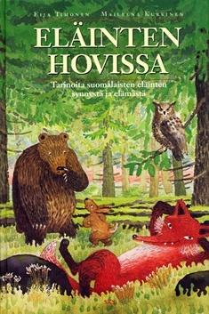 Timonen Eija - Kurkinen Maileena (kuv.) - Eläinten hovissa - Tarinoita suomalaisten eläinten synnystä ja elämästä