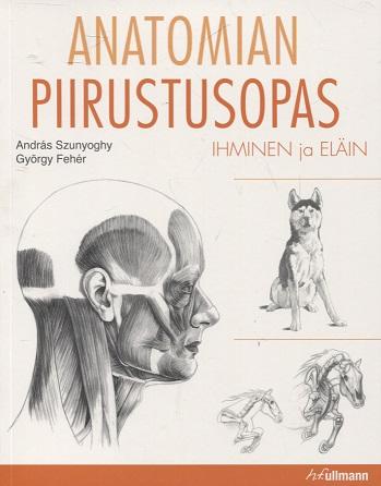 Szunyoghy Andras - Feher György - Anatomian piirustusopas - Ihminen ja eläin