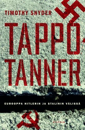 Snyder Timothy - Tappotanner – Eurooppa Hitlerin ja Stalinin välissä