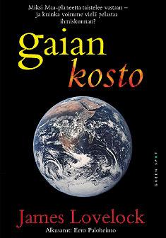 Lovelock James - Gaian kosto - Miksi Maa-planeetta taistelee vastaan - ja miten voimme vielä pelastaa ihmiskunnan?