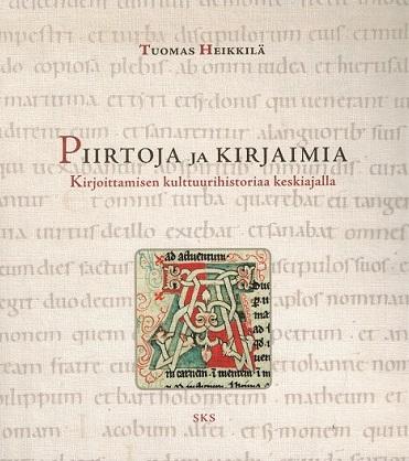 Heikkilä Tuomas - Piirtoja ja kirjaimia - Kirjoittamisen kulttuurihistoriaa keskiajalla