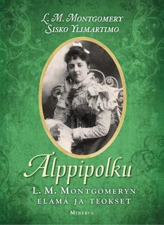 Montgomery L. M. - Ylimartimo Sisko - Alppipolku - L. M. Montgomeryn elämä ja teokset