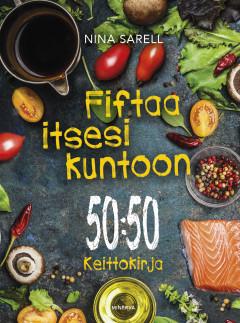 Sarell Nina - Fiftaa itsesi kuntoon - 50:50 keittokirja