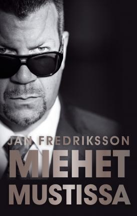 Fredriksson Jan - Miehet mustissa - Kurkistus henkivartioinnin salaiseen maailmaan
