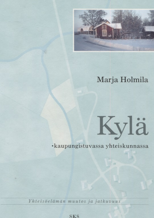 Holmila Marja - Kylä kaupungistuvassa yhteiskunnassa - Yhteisöelämän muutos ja jatkuvuus