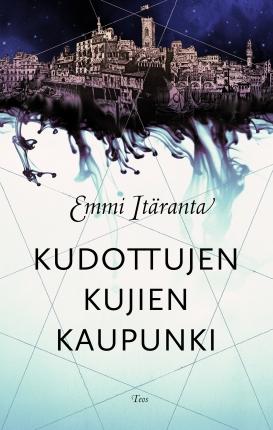 Itäranta Emmi - Kudottujen kujien kaupunki