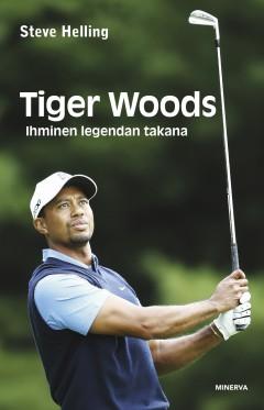 Helling Steve - Tiger Woods - Ihminen legendan takana