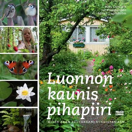 Lumiaro Riku - Laaksonen Juha - Lagerström Mikko - Luonnon kaunis pihapiiri - Miten saan puutarhani kukoistamaan