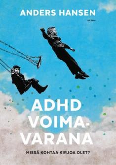 Hansen Anders - ADHD voimavarana - Missä kohtaa kirjoja olet?