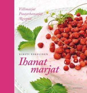Eskelinen Kirsti - Ihanat marjat - Villimarjat, puutarhamarjat, reseptit