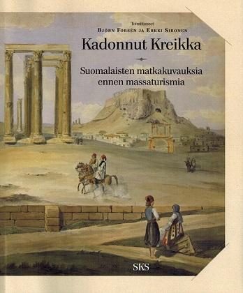 Forsen Björn - Sironen Erkki - Kadonnut Kreikka - Suomalaisten matkakuvauksia ennen massaturismia