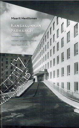 Henttonen Maarit - Kansakunnan parhaaksi - Suomalaiset naisten- ja lastensairaalat 1920-1940-luvulla