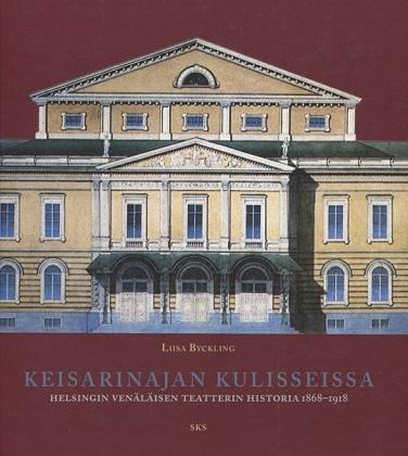 Byckling Liisa - Keisarinajan kulisseissa - Helsingin venäläisen teatterin historia 1868-1918