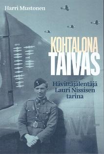 Mustonen Harri - Kohtalona taivas - Hävittäjälentäjä Lauri Nissisen tarina